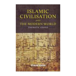 Islamic Civilisation and The Modern World (P/B)