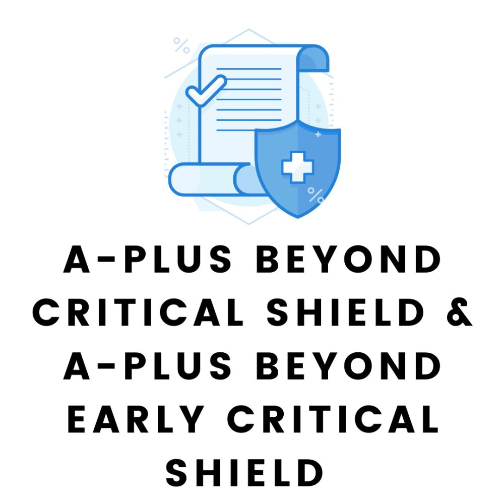 A-Plus Beyond Critical Shield & A-Plus Beyond Early Critical Shield